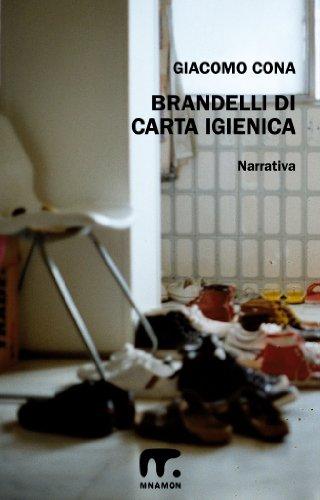 Brandelli di carta igienica: Racconti e brani di sentimenti irrisolti (Italian Edition)
