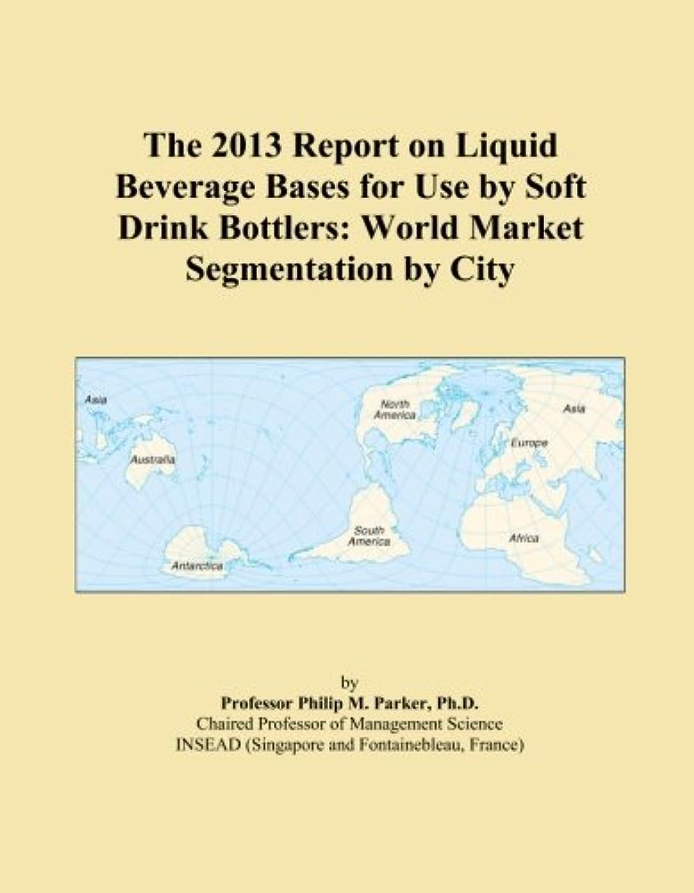 故障中援助するラインナップThe 2013 Report on Liquid Beverage Bases for Use by Soft Drink Bottlers: World Market Segmentation by City