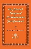 On Schacht's Origins of Muhammadan Jurisprudence (Islamic Texts Society)