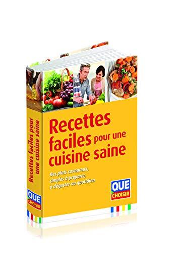 Recettes faciles pour une cuisine saine: Des plats savoureux, simples à préparer, à déguster au quotidien