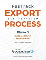 FasTrack Export Step-By-Step Process: Phase 3 - Build Export Market Expansion Plans