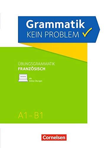 Grammatik - kein Problem: A1-B1 - Französisch: Übungsbuch