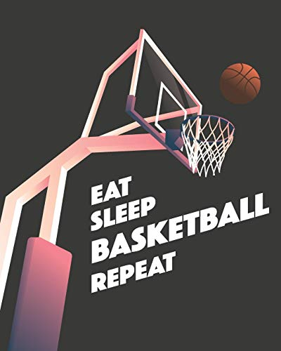 Eat Sleep Basketball Repeat: - Lined Notebook, Diary, Log & Journal - Gift for Basketball Player, Coach, Kids, Teens and Who Love Basketball Sport (8'x10' 120 Pages)
