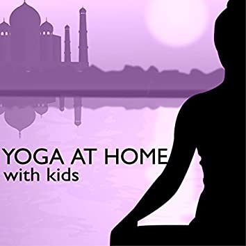 Yoga at Home with Kids - Child Therapy Natural Sound for Mastering a Young Body & Mind