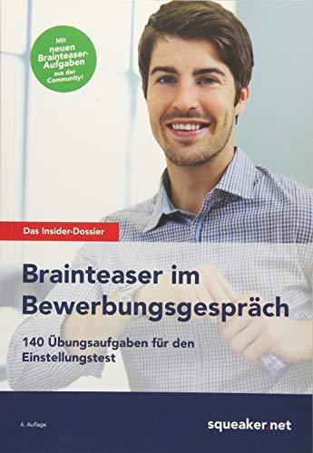 Das Insider-Dossier: Brainteaser im Bewerbungsgespräch: 140 Übungsaufgaben für den Einstellungstest