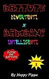 Battute Divertenti X Bambini Intelligenti: Oltre 200 battute e barzellette corte per bambi...