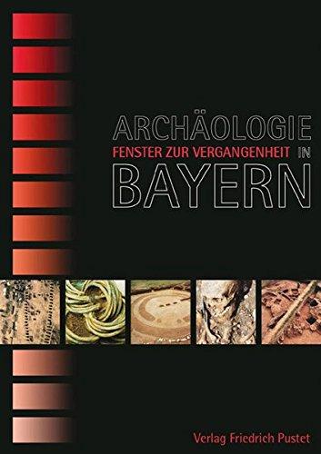 Archäologie in Bayern - Fenster zur Vergangenheit (Bayerische Geschichte)