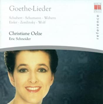 Vocal Recital: Christiane Oelze - SCHUBERT, F. / SCHUMANN, R. / WEBERN, A. / EISLER, H. / ZEMLINSKY, A. Von / WOLF, H. (Goethe-Lieder)