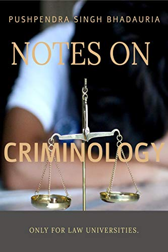 NOTES ON CRIMINOLOGY: ONLY FOR LAW STUDENTS