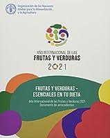 Frutas y verduras – esenciales en tu dieta: Año Internacional de las Frutas y Verduras, 2021. Documento de antecedentes