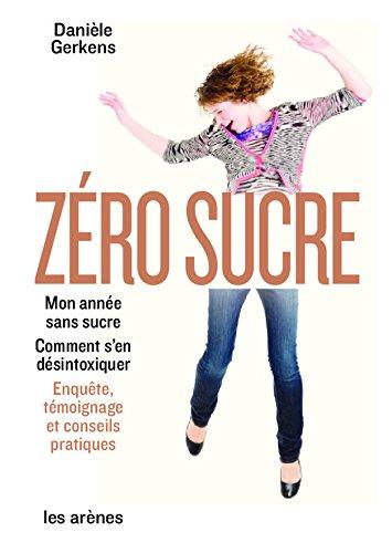 Zéro sucre: Mon année sans sucre. Enquête, témoignage et conseils pratiques (AR.ALIMENTATION)
