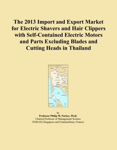 The 2013 Import and Export Market for Electric Shavers and Hair Clippers with Self-Contained Electric Motors and Parts Excluding Blades and Cutting Heads in Thailand