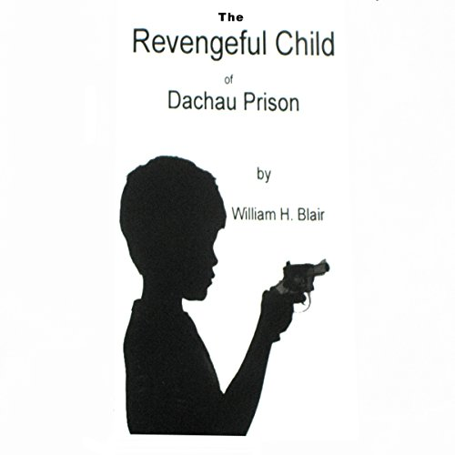 The Revengeful Child of Dachau Prison audiobook cover art