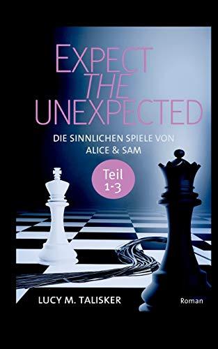 EXPECT THE UNEXPECTED: Die sinnlichen Spiele von Alice und Sam, Teil 1-3