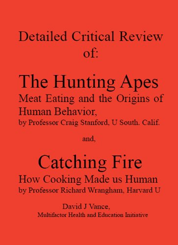 Detailed Critical Review of: The Hunting Apes Meat Eating and the Origins of Human Behavior by Craig Stanford, and, Catching Fire How Cooking Made us Human by Richard Wrangham