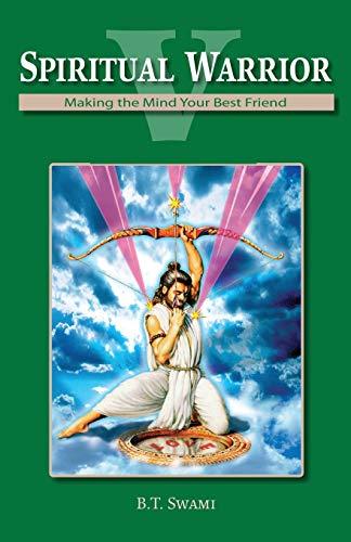 Spiritual Warrior V: Making Your Mind Your Best Friend