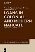 Loans in Colonial and Modern Nahuatl: A Contextual Dictionary (Trends in Linguistics. Documentation Tildoc)