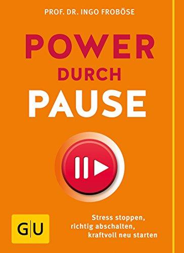 Power durch Pause: Richtig abschalten, Stress stoppen, kraftvoll neu starten (GU Einzeltitel Gesundheit/Alternativheilkunde)