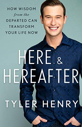 Here & Hereafter: How Wisdom from the Departed Can Transform Your Life Now (English Edition)