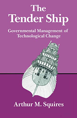 The Tender Ship: Governmental Management of Technological Change (English Edition)