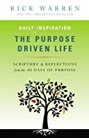 Daily Inspiration for the Purpose Driven Life: Scriptures and Reflections from the 40 Days of Purpose by Rick Warren(2013-03-13)