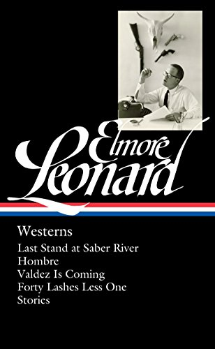 Image of Elmore Leonard: Westerns (LOA #308): Last Stand at Saber River / Hombre / Valdez is Coming / Forty Lashes Less One / stories (Library of America Elmore Leonard Edition)
