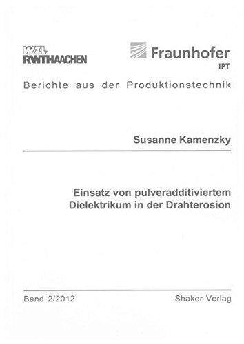 Einsatz von pulveradditiviertem Dielektrikum in der Drahterosion (Berichte aus der Produktionstechnik)