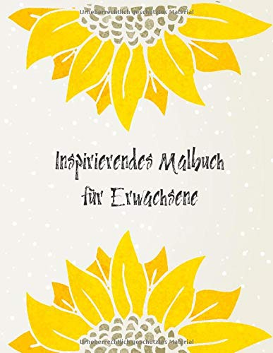 Inspirierendes Malbuch für Erwachsene: Geschenkidee für Blumen Liebhaber und Gärtner, schöne Blumen Motive und Muster zum anmalen für Erwachsene, Sonnenblumen Cover