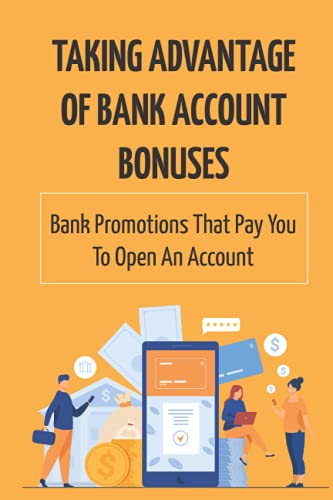 Taking Advantage Of Bank Account Bonuses: Bank Promotions That Pay You To Open An Account: Savings Account Bonuses