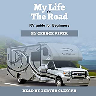 My Life on the Road     RV Guide for Beginners              De :                                                                                                                                 George Piper                               Lu par :                                                                                                                                 Trevor Clinger                      Durée : 36 min     Pas de notations     Global 0,0