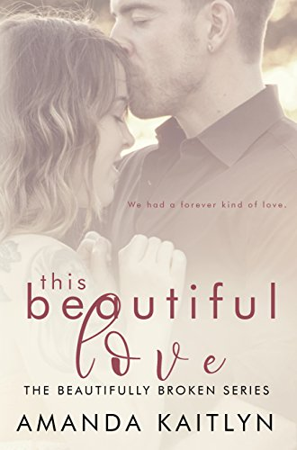 This Beautiful Love: A Contemporary Romance Novel (The Beautifully Broken Book 3) (English Edition)