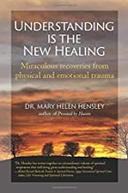 Understanding Is the New Healing: Miraculous recoveries from physical and emotional trauma