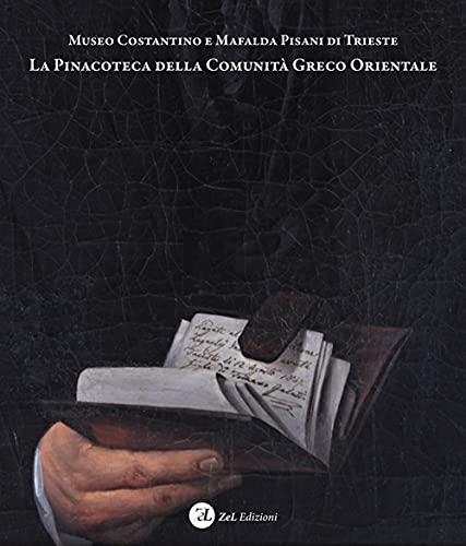 Museo Costantino e Mafalda Pisani di Trieste. La Pinacoteca della Comunità Greco Orientale. Dipinti e disegni della collezione d'arte occidentale