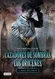 Cazadores de sombras. Los orígenes : ángel mecánico by Cassandra Clare(2010-12-01)