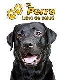 Mi Perro Libro de salud: Labrador Retriever Negro | 109 páginas 22cm x 28cm | Cuaderno para llenar | Agenda de Vacunas | Seguimiento Médico | Visitas Veterinarias | Diario de un Perro | Contactos