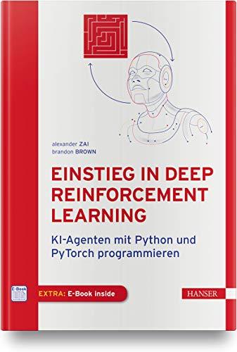 Einstieg in Deep Reinforcement Learning: KI-Agenten mit Python und PyTorch programmieren