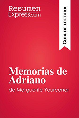 Memorias de Adriano de Marguerite Yourcenar (Guía de lectura): Resumen y análisis completo (Spanish Edition)