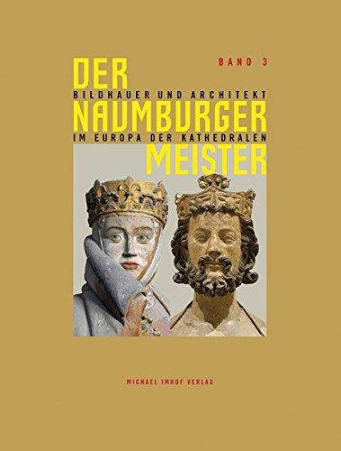 Der Naumburger Meister Bildhauer und Architekt im Europa der Kathedralen - Band 3: Ergänzungsband zum Ausstellungskatalog der Landesausstellung Sachsen-Anhalt 2011, Band 3