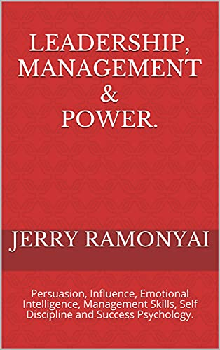 Leadership, Management & Power.: Persuasion, Influence, Emotional Intelligence, Management Skills, Self Discipline and Success Psychology. (English Edition)