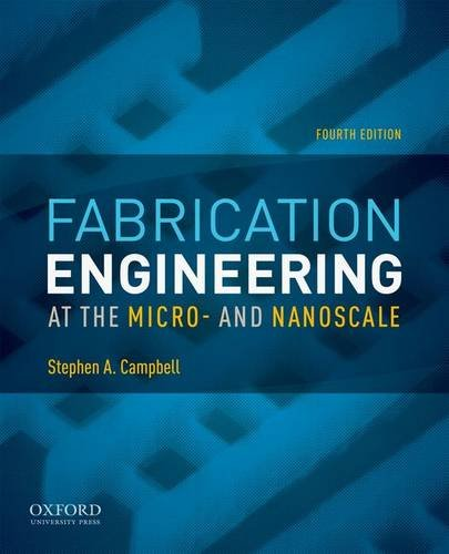 Compare Textbook Prices for Fabrication Engineering at the Micro- and Nanoscale The Oxford Series in Electrical and Computer Engineering 4 Edition ISBN 9780199861224 by Campbell, Stephen A.