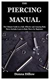 THE PIERCING MANUAL: The Ultimate Guide to a Safe, Effective and Amazing Body Pierce Includes Learn to Body Pierce for Beginners