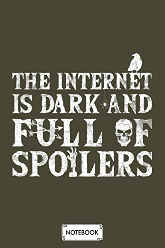 The Internet Is Dark And Full Of Spoilers Notebook: Diary, 6x9 120 Pages, Lined College Ruled Paper, Planner, Matte Finish Cover, Journal