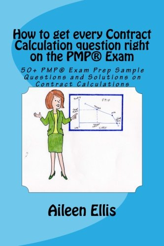 How to get every Contract Calculation question right on the PMP® Exam: 50+ PMP® Exam Prep Sample Questions and Solutions on Contract Calculations: 50+ ... Exam Prep Simplified Series of mini-e-books)