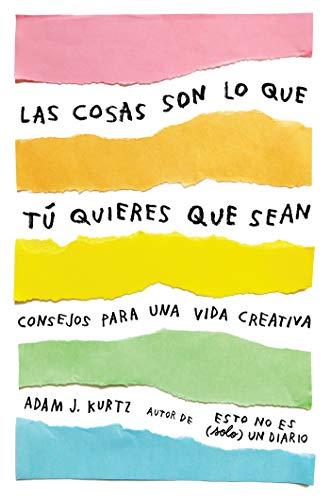 Las cosas son lo que tú quieres que sean: Consejos para una vida creativa (Obras diversas)