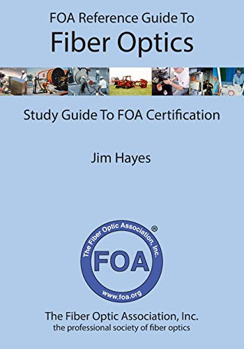 Compare Textbook Prices for FOA Reference Guide to Fiber Optics: Study Guide to FOA Certification 29980th Edition ISBN 9781439253878 by Hayes, Jim