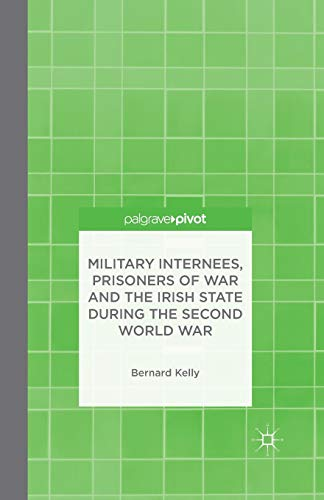 Military Internees, Prisoners of War and the Irish State during the Second World War