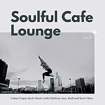 Soulful Cafe Lounge - Urban Vogue Style Music With Chillout, Jazz, RnB And Soul Vibes. Vol. 18