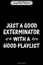 Composition Notebook: Just A Good Exterminator With A Hood Playlist T- Journal/Notebook Blank Lined Ruled 6x9 100 Pages