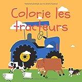 Colorie les tracteurs: Parfait pour découvrir les engins agricoles de la ferme dès 2 ans et s'émerveiller durant le coloriage