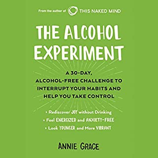The Alcohol Experiment     A 30-Day, Alcohol-Free Challenge to Interrupt Your Habits and Help You Take Control              By:                                                                                                                                 Annie Grace                               Narrated by:                                                                                                                                 Annie Grace                      Length: 7 hrs and 32 mins     62 ratings     Overall 4.8